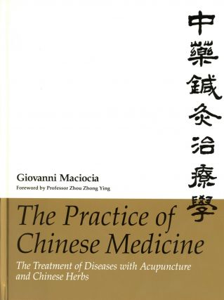 The Practice of Chinese Medicine: The Treatment of Diseases with Acupuncture and Chinese Herbs....