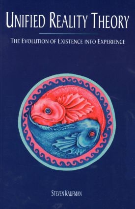 Unified Reality Theory: The Evolution of Existence into Experience. Steven KAUFMAN