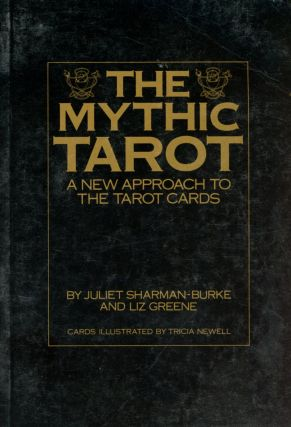 The Mythic Tarot. Juliet SHARMAN-BURKE, Liz Greene, Tricia Newell