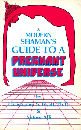 A Modern Shaman's Guide to a Pregnant Universe. Antero ALLI, Christopher S. Hyatt