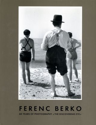 Ferenc Berko: 60 Years of Photography–The Discovering Eye. Ferenc BERKO, Karl Steinorth, Colin...
