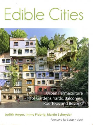 Edible Cities: Urban Permaculture for Gardens, Yards, Balconies, Rooftops and Beyond. Judith...