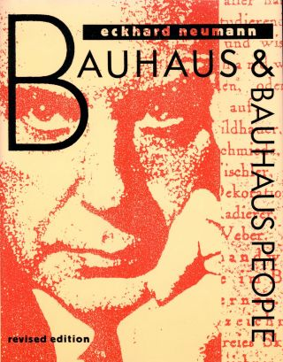 Bauhaus & Bauhaus People: Personal Opinions and Recollections of Former Bauhaus Members and their...