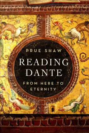 Reading Dante: From Here to Eternity. Prue SHAW