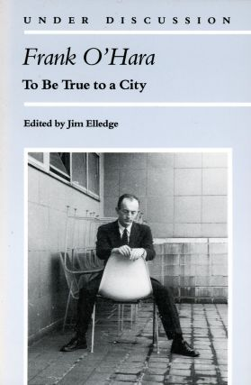 To Be True to a City. Frank O'HARA, Jim Elledge