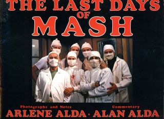 The Last Days of MASH. Arlene ALDA, Photography, Notes, Commentary Alan Alda