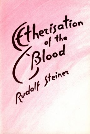 Etherisation of the Blood: The Entry of the Etheric Christ into the Evolution of the Earth....