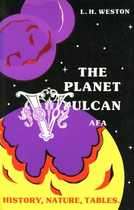 The Planet Vulcan: History, Nature, Tables. L. H. WESTON