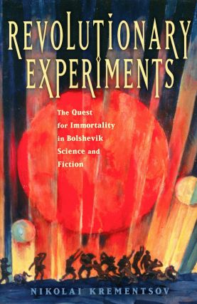 Revolutionary Experiments: The Quest for Immortality in Bolshevik Science and Fiction. Nikolai...