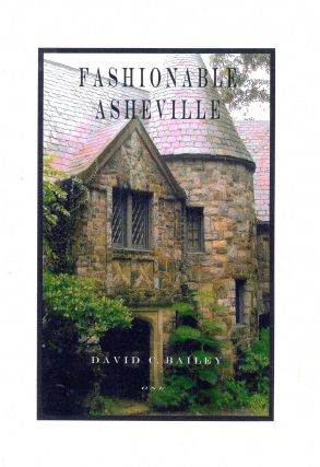 Fashionable Asheville: 1880–1930 [Two Volume Set]. David C. BAILEY