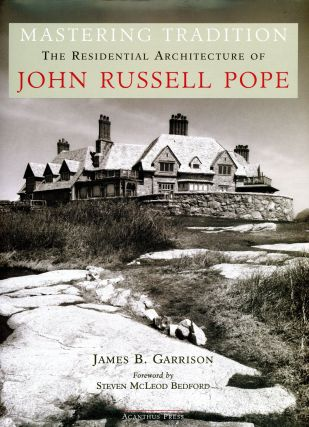 Mastering Tradition: The Residential Architecture of John Russell Pope. James B. GARRISON,...