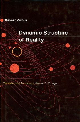 Dynamic Structure of Reality. Xavier ZUBIRI, Translation and Annotation Nelson R. Orringer