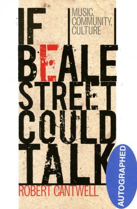 If Beale Street Could Talk: Music, Community, Culture. Robert CANTWELL