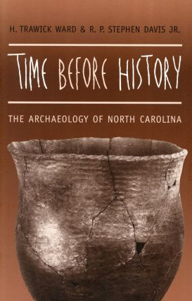 Time Before History: The Archaeology of North Carolina. H. Trawick WARD, R P. Stephen Davis Jr