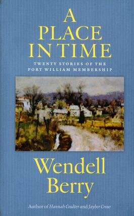 A Place in Time: Twenty Stories of the Port William Membership. Wendell BERRY