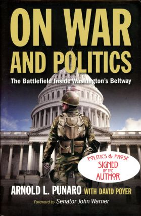 On War and Politics: The Battlefield Inside Washington's Beltway. Arnold L. PUNARO, David Poyer,...