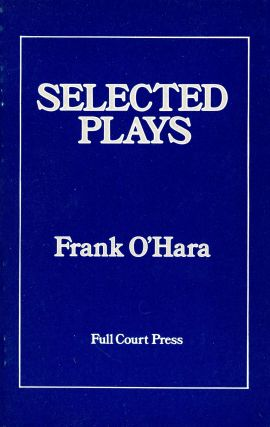 Selected Plays. Frank O'HARA, Introduction Ron Padgett
