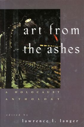 Art from the Ashes: A Holocaust Anthology. Lawrence L. LANGER