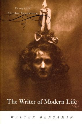 The Writer of Modern Life: Essays on Charles Baudelaire. Walter BENJAMIN