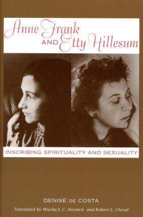 Anne Frank and Etty Hillesum: Inscribing Spirituality and Sexuality. Denise De COSTA, Mischa F....