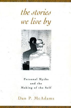 The Stories We Live By: Personal Myths and the Making of the Self. Dan P. McADAMS