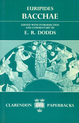 Bacchae. EURIPIDES, E R. Dodds, Introduction and Commentary