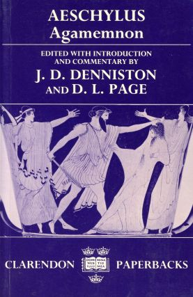 Agamemnon. AESCHYLUS, J D. Denniston, D L. Page, Introduction and Commentary