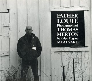 Father Louie: Photographs of Thomas Merton. Thomas MERTON, Photographer Ralph Eugene Meatyard,...