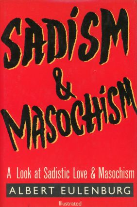 Sadism & Masochism; Algolagnia: The Psychology, Neurology and Physiology of Sadistic Love and...