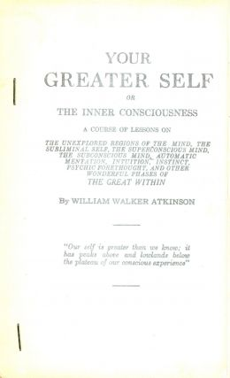Your Greater Self or The Inner Consiousness. William Walker ATKINSON