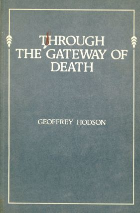 Through the Gateway of Death: A Message to the Bereaved. Geoffrey HODSON