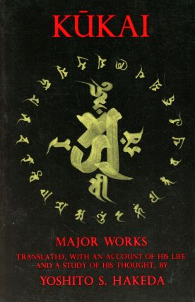 Kukai: Major Works–Translated, with an Account of His Life and a Study of His Thought. Yoshito...