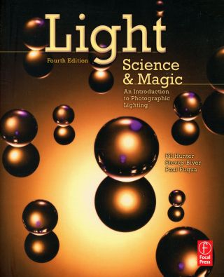 Light–Science & Magic: An Introduction to Photographic Lighting (Fourth Edition). Fil HUNTER,...