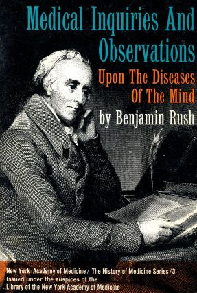 Medical Inquiries and Observations: Upon the Diseases of the Mind. Benjamin RUSH, Introduction S....