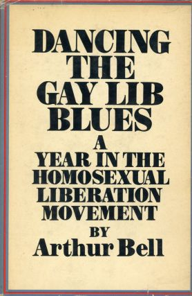 Dancing the Gay Lib Blues: A Year in the Homosexual Liberation Movement. Arthur BELL