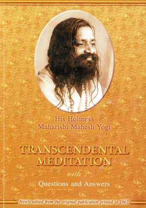 Transcendental Meditation with Questions and Answers. Maharishi MAHESH YOGI