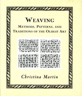 Weaving: Methods, Patterns, and Traditions of the Oldest Art. Christina MARTIN, Author and