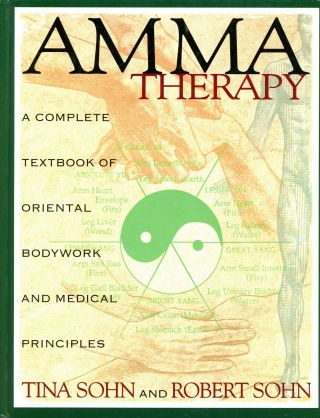 Amma Therapy: A Complete Textbook of Oriental Bodywork and Medical Principles. Tina and Robert SOHN