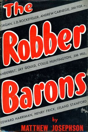 The Robber Barons: The Great American Capitalists 1861-1901. Matthew JOSEPHSON