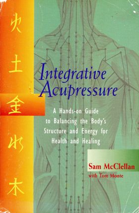 Integrative Acupressure: A Hands-On Guide to Balancing the Body's Structure and Energy for Health...