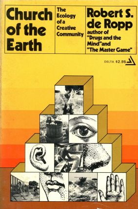 Church of the Earth: The Ecology of a Creative Community. Robert S. De ROPP, Photography Dwight...