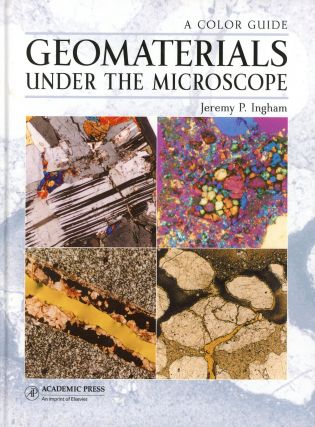 Geomaterials Under the Microscope: A Color Guide. Jeremy P. INGHAM