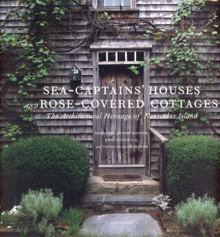 Sea-Captains' Houses and Rose-Covered Cottages: The Architectural Heritage of Nantucket Island....