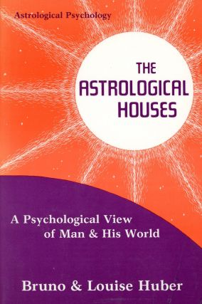 The Astrological Houses. Bruno and Louise HUBER
