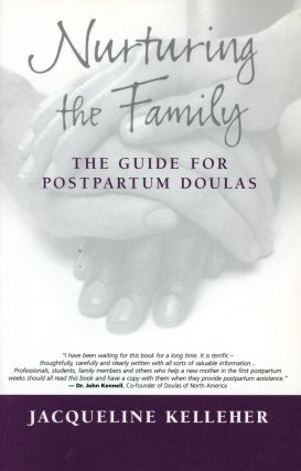Nurturing the Family: The Guide for Postpartum Doulas. Jacqueline KELLEHER