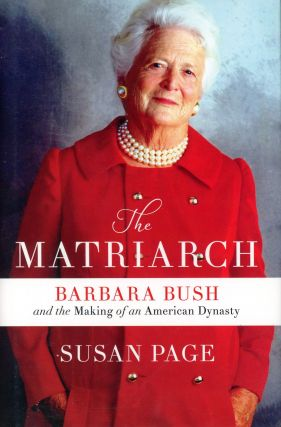 The Matriarch: Barbara Bush and the Making of an American Dynasty. Susan PAGE
