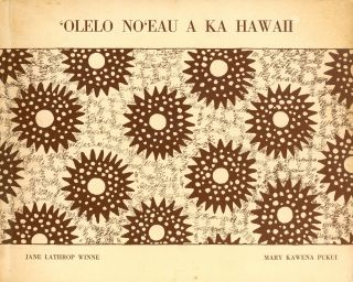 'Olelo No'eau A Ka Hawaii: Folk Sayings from the Hawaiian. Jane Lathrop WINNE, Mary Kawena Pukui