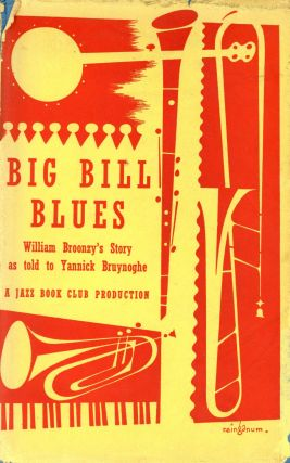 Big Bill Blues: William Broonzy's Story. Yannick BRUYNOGHE, William Broonzy