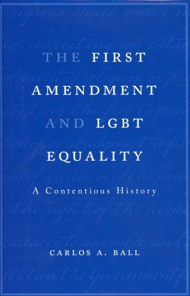 The First Amendment and LGBT Equality: A Contentious History. Carlos A. BALL