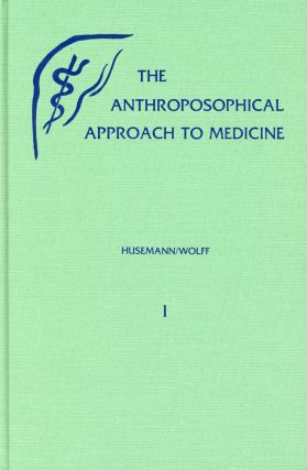 The Anthroposophical Approach to Medicine: An Outline of a Spiritual Scientifically Oriented...